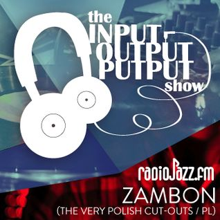 The Input Output Putput radio show: ZAMBON (The Very Polish Cut-Outs/PL)