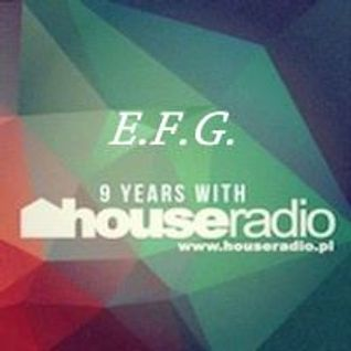 E.F.G. - 9 years with Houseradio