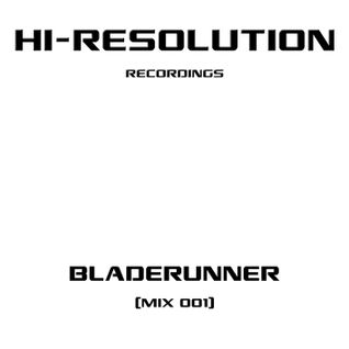 BLADERUNNER - HI RESOLUTION RECORDINGS MIX 001