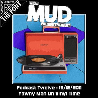 The Mud Collective : Podcast 12 : Yawny Man On Vinyl Time : 19/12/2011