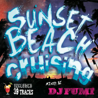 SUNSET BEACH CRUISING mixed by DJ FUMI