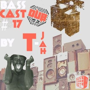 BASSCAST #17 by T-Jah