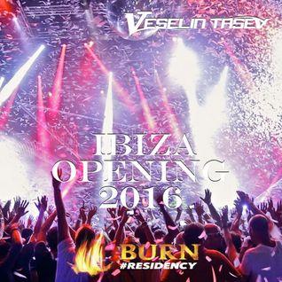 Burn Residency 2016 - Ibiza Opening 2016 - Veselin Tasev
