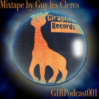 GIRPodcast001 - Giraphone Records - [mixtape by Guy les Clercs]