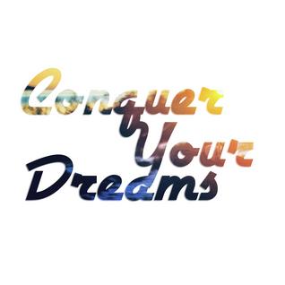 Conquer Your Dreams [2013.06.12]