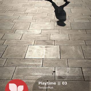 Playtime || 03