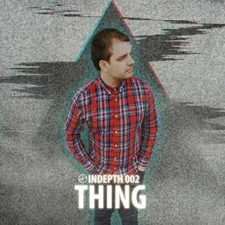 Thing - INDEPTH002