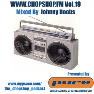 Johnny Doobs presents The Chop Shop Podcast Vol.19
