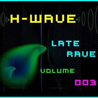 H-Wave Late Rave Vol. 003