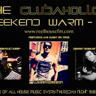 The Clubaholic Weekend Warmup ft. live guest mix from Luke Thompson 30/01/14