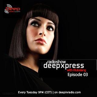 Klubslang - Deep Xpress Radioshow #03 [deepinradio]