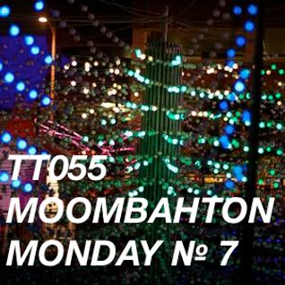 TT055 - Moombahton Monday № 7
