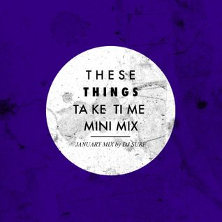 These Things Take Time: Mini January Mix
