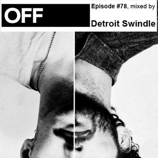 OFF Recordings Podcast Episode #78, mixed by Detroit Swindle