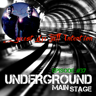 UNDERGROUND MAIN STAGE [Ep.#37] - Full Intention