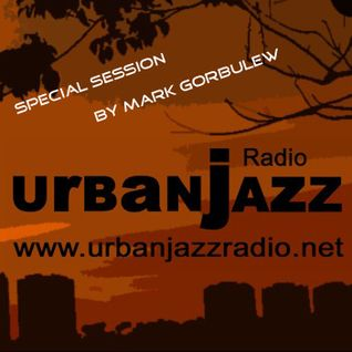 Special Mark Gorbulew Late Lounge Session - Urban Jazz Radio Broadcast #30:2