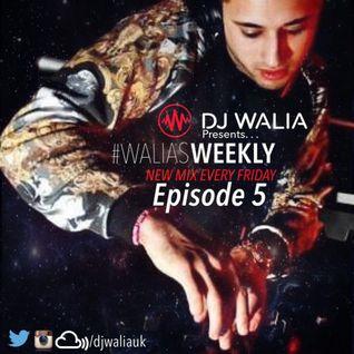 @DJWALIAUK - Ep.5 #WaliasWeekly