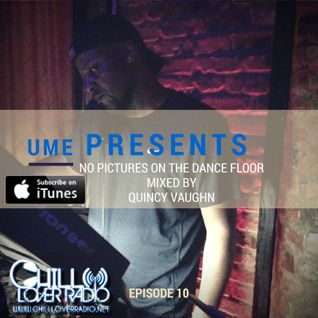 UME Presents- Episode 10 -No Pictures On The Dance Floor-Mixed By Quincy Vaughn