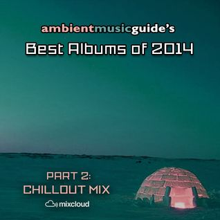 Ambient Music Guide's Best Albums of 2014 part 2 - Chillout Mix