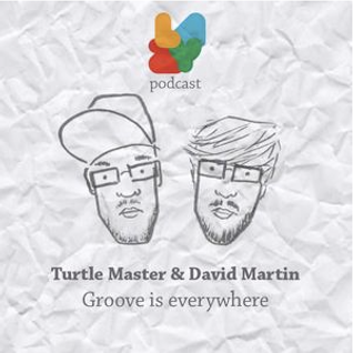 Turtle Master et David Martin Present GROOVE IS EVERYWHERE (Lazy Rebel promo mix)