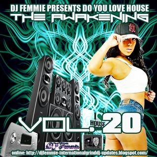 DJ FEMMIE PRESENTS DO YOU LOVE HOUSE VOL 20 THE AWAKENING.