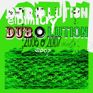 Dub o Lution. 2006 o 2007. elDimitry o Dubmitry.