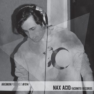 Aremun Podcast 14 - nAX Acid (Aconito Records)