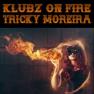 KLUBZ ON FIRE | TRICKY MOREIRA