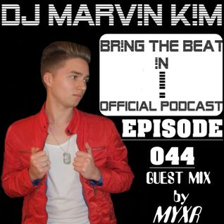 DJ MARV!N K!M - BR!NG THE BEAT !N Official Podcast [SPECIAL Episode 044; Guest Mix By MYXR]