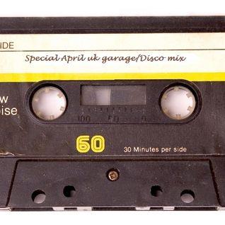 April Special new/uk garage & Disco mix