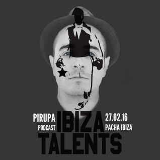 PIRUPA - Special podcast for Ibiza Talents - Saturday 27th February 2016 @ Pacha Ibiza