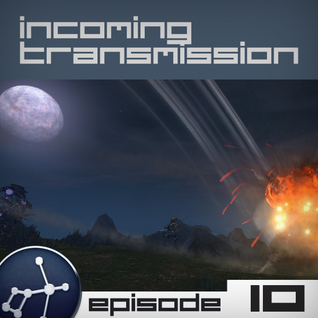 Incoming Transmission Podcast Episode 10