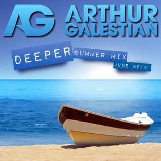 Arthur Galestian - 'Deeper' Summer Mix [June 2014]