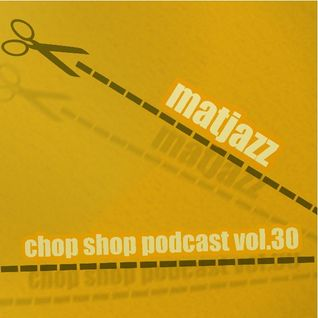 Chop Shop Podcast Vol.30 mixed by Matjazz