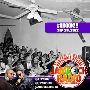 JAMROCK RADIO SEP 26, 2012: #SHOOK!!!