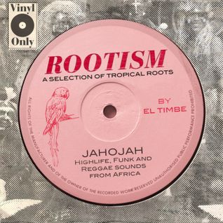 ROOTISM - JAHOJAH (A SELECTION OF TROPICAL ROOTS BY EL TIMBE)