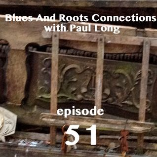 Blues And Roots Connections, with Paul Long: episode 51