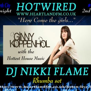 HOTWIRED with Nikki Flame & EXCLUSIVE mix by Ginny Koppenhol 2nd May 2012