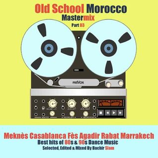 Bachir Slam - Old School Morocco Mastermix Part : 03