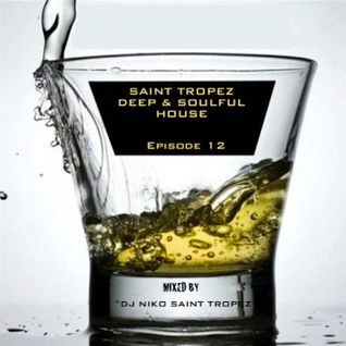 SAINT TROPEZ DEEP & SOULFUL HOUSE Episode 12. Mixed by Dj NIKO SAINT TROPEZ