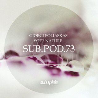 sub.pod.73 - giorgi poliaskas - soft nature
