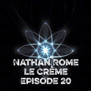 Nathan Rome Presents: Le Crème Episode 20 (Deep Dark Underground House Edition)