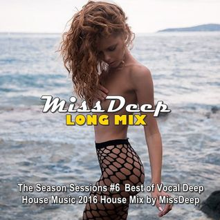 MissDeep The Season Sessions #6 ♦ Best of Vocal Deep House Music 2016 ♦ House Mix by MissDeep