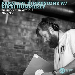 Parallel Dimensions w/Rikki Humphrey 12th May 2016