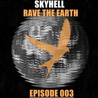 Skyhell - Rave The Earth Episode 003