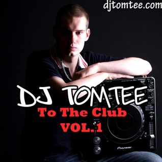DJ Tomtee - To The Club Vol.1