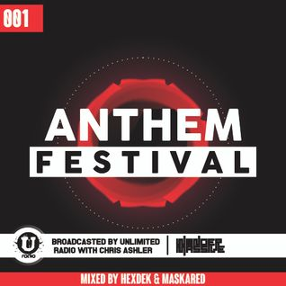 Anthem Festival 001 @ Unlimited Radio - Mixed By Hexdek & Maskared