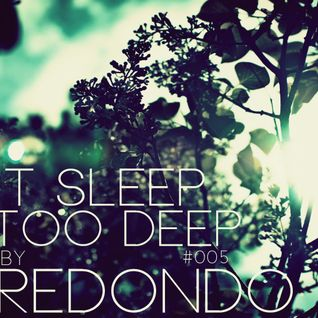 DON'T SLEEP IT'S TOO DEEP Episode #005 (Guest Mix by Redondo)