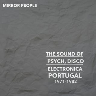 Mirror People - The Sound of Psych, Disco, Electronica in Portugal - 1971-1982