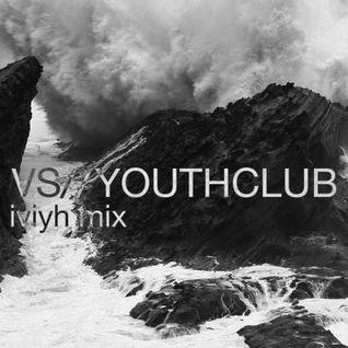 "VS//YOUTHCLUB Mix, Issue #6: ""IVIYH"""